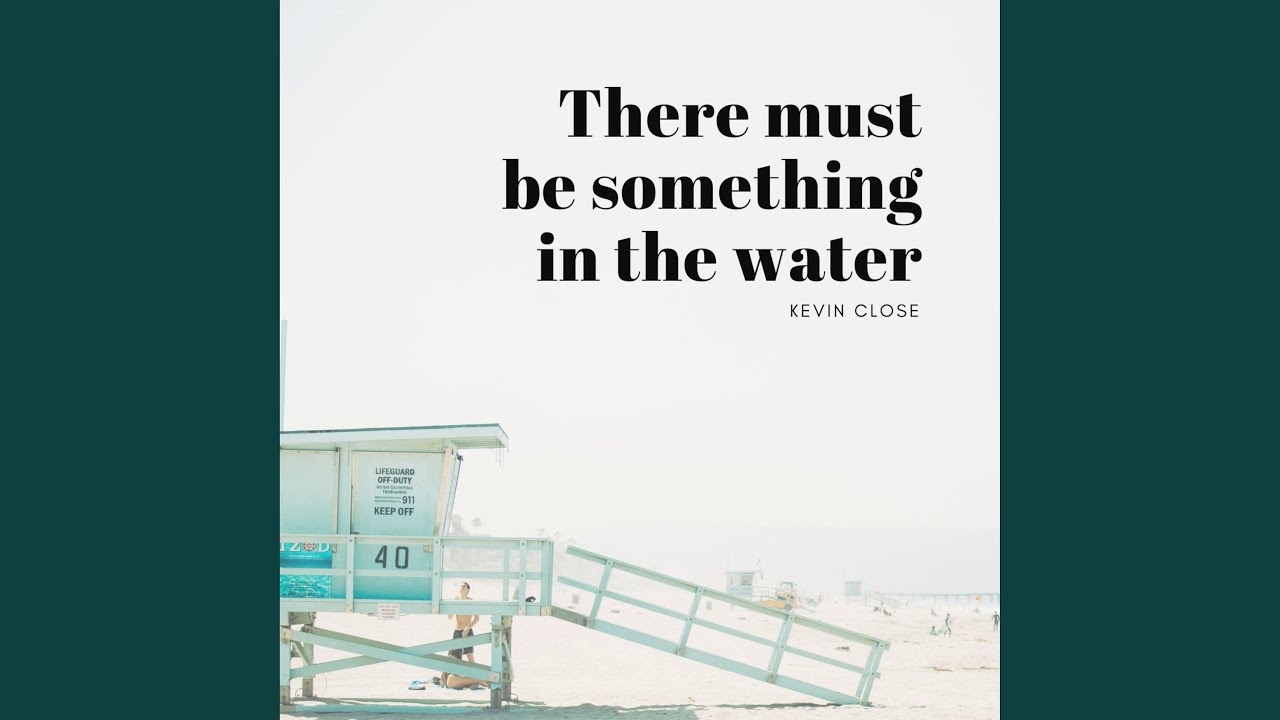 There Must Be Something In The Water Youtube