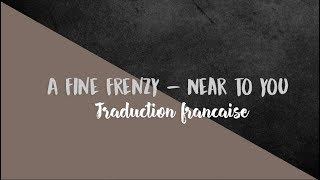 A Fine Frenzy - Near to you ( Traduction française )