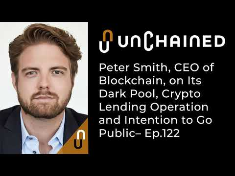 Peter Smith, CEO of Blockchain, on Its Dark Pool, Crypto Lending Operation and Intention to Go...