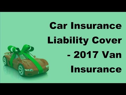 Car Insurance Liability Cover -  2017 Van Insurance Policies