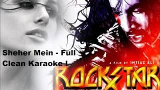 Sheher Mein (Rockstar) Full Clean Karaoke ....x...x... :) :)