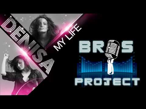 Bros Project feat.Denisa - My Life (Original Radio Edit)
