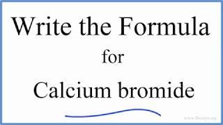 How to Write the Formula for CaBr2 (Calcium bromide)