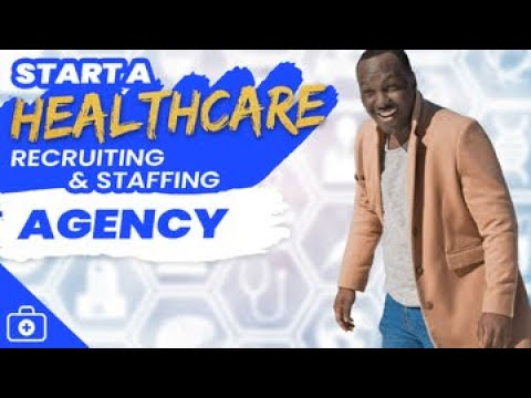 How To Start A Healthcare Recruiting & Staffing Agency