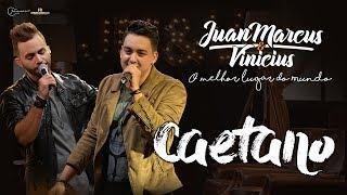 Juan Marcus e Vinícius - Caetano (DVD O melhor lugar do mundo)