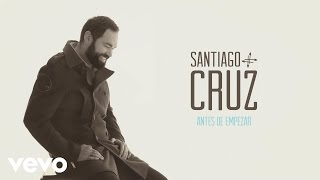 Santiago Cruz - Antes de Empezar (Cover Audio)