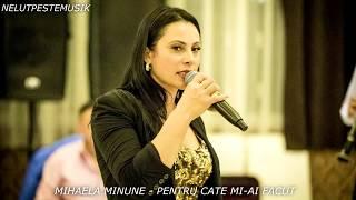 MIHAELA MINUNE - PENTRU CATE MI-AI FACUT