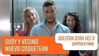 Susy y vecino nuevo coquetean | Soltera Otra Vez 3 | Capítulo Final
