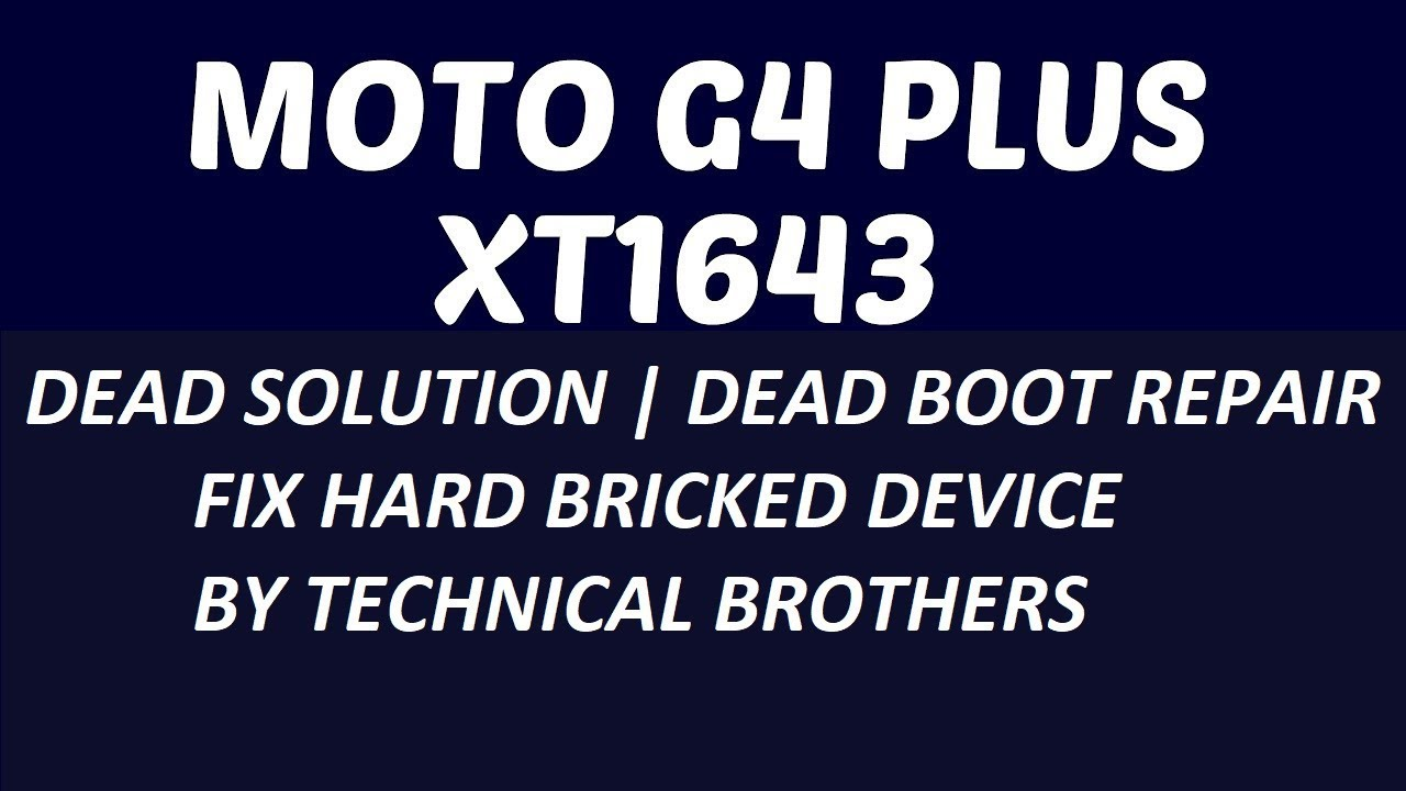 Moto G4 Plus XT1643 Dead Solution | Dead Boot Repair | Recovering from  HardBrick ! by Technical Brothers