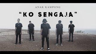 Anak Kampong - Ko Sengaja