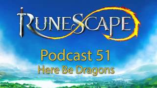 RuneScape Podcast #51: Here Be Dragons