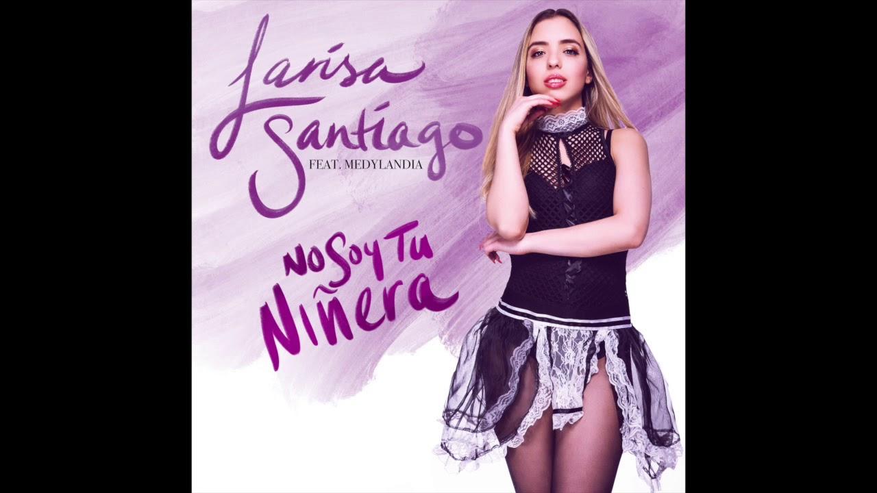No Soy Tu Niñera (feat. Medylandia) - Larisa Santiago