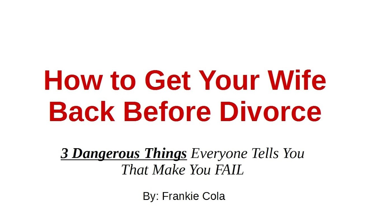 How To Get Your Wife Back Before Divorce 3 Myths