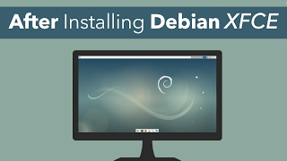 10 things to do AFTER Installing DEBIAN Testing / Stretch  XFCE