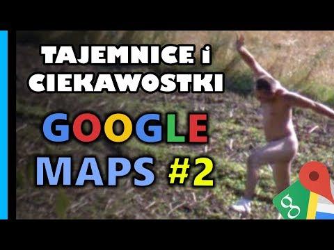 Tajemnice i Ciekawostki 2 - Google Maps & StreetView cz.2