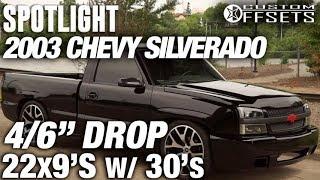 """Spotlight - 2003 Chevy Silverado. 4/6"""" drop, 22x9 +30's, and 30's"""
