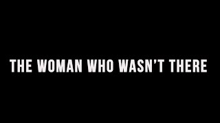 Repeat youtube video THE WOMAN WHO WASN'T THERE