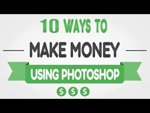 10 Ways I Use To Make Money - Using Photoshop -