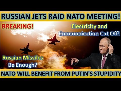 Breaking! Russian Jets Raid NATO Meeting! NATO Will Benefit From Putin's Move! Electricity Cut Off!