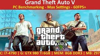 Grand Theft Auto V PC Benchmark with Max Settings - i7-4790 | GTX 980 Ti 6GB | 8GB DDR3