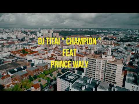 DJ Titai - Champion feat Prince Waly (Prod by DJ Titai) Guest Doc Gyneco