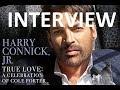 Harry Connick Jr 2019 INTERVIEW - New Album Cole Porter True Love / Track Listing
