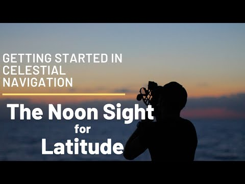 Getting Started in Celestial Navigation (The Noon Sight for Latitude)