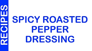 Spicy Roasted Pepper Dressing  QUICK RECIPES  RECIPES MADE EASY