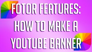 How to make a YouTube Banner w/ Fotor (Features/Review)