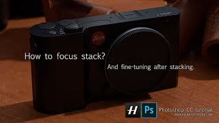 How to use focus stacking? and fine tuning after staking. (photoshop tutorial)