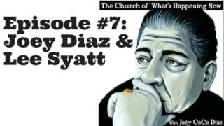 The Church Of What's Happening Now: #007 - Joey Diaz and Lee Syatt