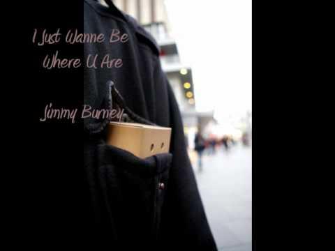 I Just Wanne Be Where U Are - Jimmy Burney