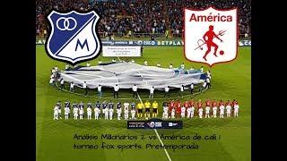 Análisis Millonarios 2 vs América de cali 1 torneo fox sports. Pretemporada