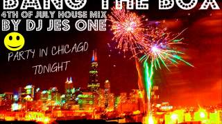 DJ JES ONE - BANG THE BOX  PARTY IN CHICAGO TONIGHT - 4TH OF JULY HOUSE MIX