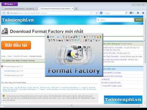 Download Format Factory full mới nhất - Chuyển đổi đuôi video 3gp cực tốt  - http://taimienphi.vn
