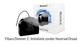Fibaro Dimmer 2 : Aansluiten zonder Blauwe Draad (2-draads)