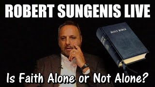 Is Faith Alone or NOT Alone? | ROBERT SUNGENIS LIVE