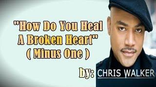 Minus One - How Do You Heal A Broken Heart - Chris Walker