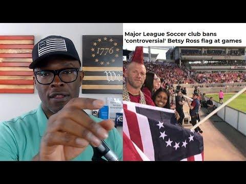 MLS Soccer Club BANS Betsy Ross Flag. PREDICTABLE!