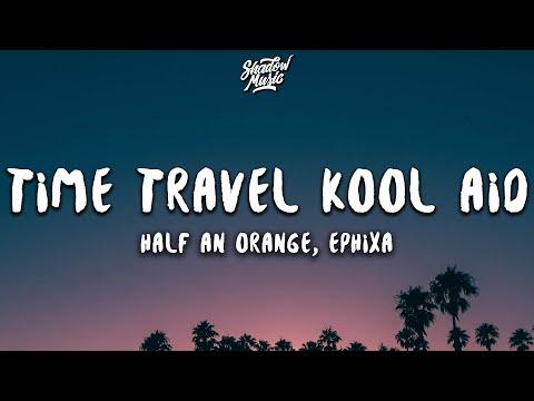 Half an Orange & Ephixa - Time Travel Kool Aid (Lyrics)