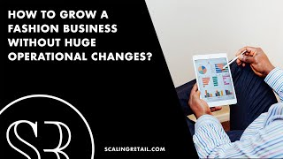 How to Grow a Fashion Business without Huge Operational Changes?