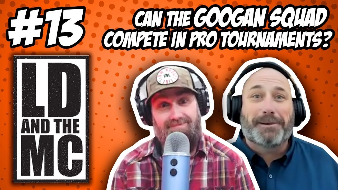 LD & the MC #13 - Can The Googan Squad Actually COMPETE in Pro Tournaments?