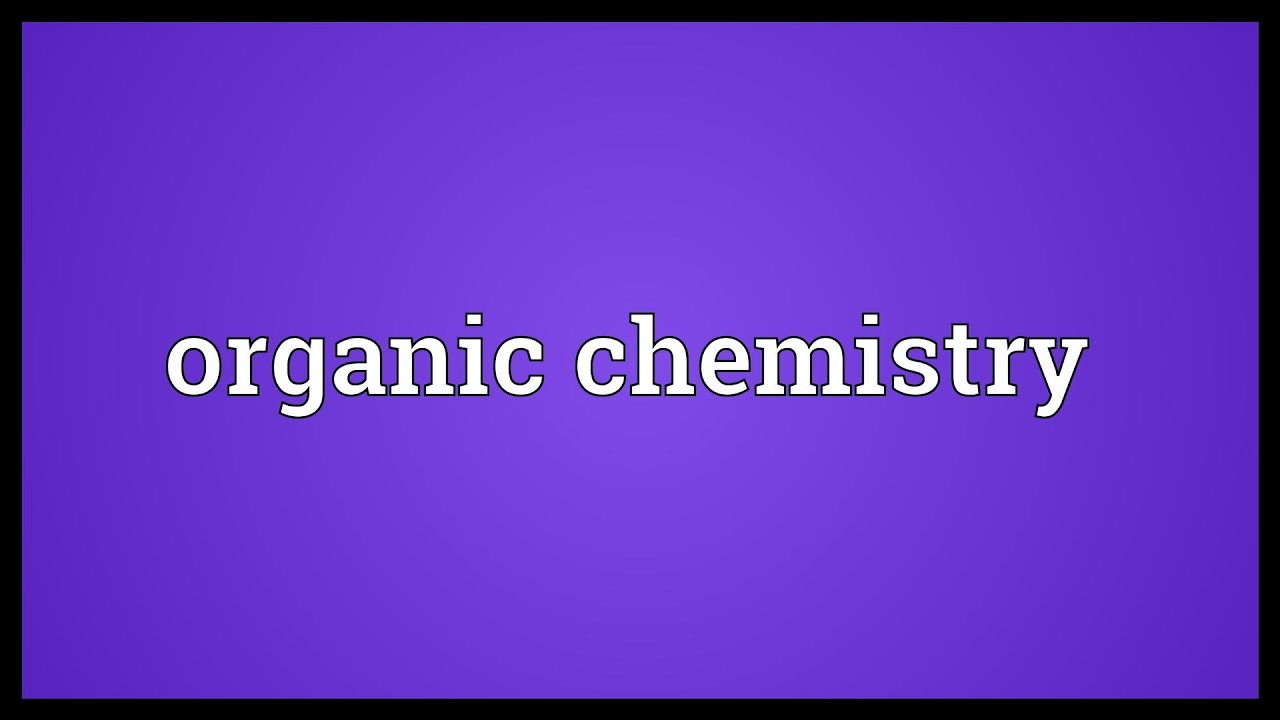Organic Chemistry Meaning