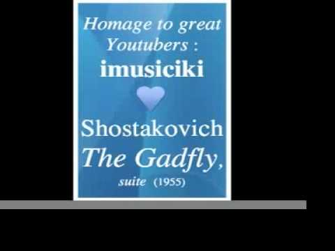 Dmitri Shostakovich (1906-1975) : The Gadfly, suite (1955) - Homage to great Youtubers : imusiciki