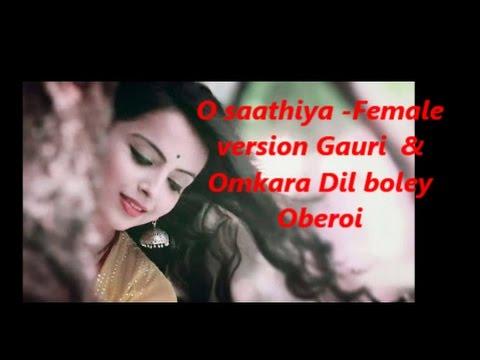 O saathiya -  Female Version | Full Song | Gauri and Omkara | Dil Bole Oberoi |
