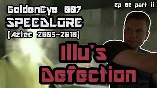 Aztec 2005-2010 (GoldenEye 007 SpeedLore - Episode 06 ii : Illu's Defection)