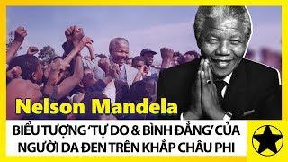 """Nelson Mandela - Biểu Tượng """"Tự Do Và Bình Đẳng"""" Vĩ Đại Của Châu Phi"""