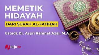MEMETIK HIDAYAH DARI SURAT AL-FATIHAH - Ustadz Dr. Aspri Rahmat Azai, MA.