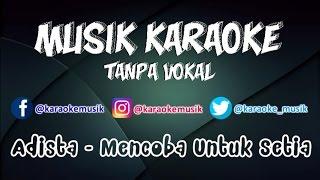 Video Adista - Mencoba Untuk Setia | Karaoke Tanpa Vokal download MP3, 3GP, MP4, WEBM, AVI, FLV Maret 2018