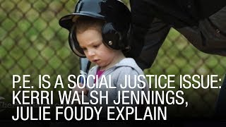 P.E. Is A Social Justice Issue: Kerri Walsh Jennings, Julie Foudy Explain